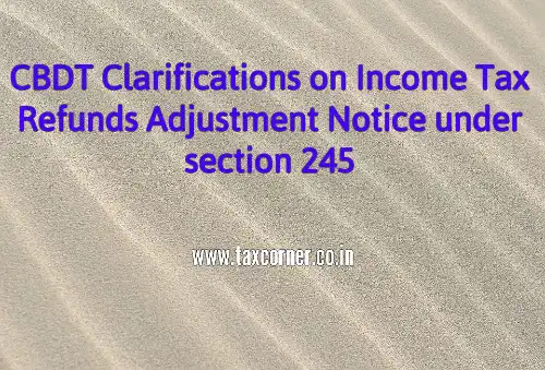 cbdt-clarifications-on-income-tax-refunds-adjustment-notice-under-section-245