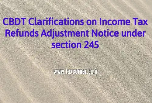 CBDT Clarifications on Income Tax Refunds Adjustment Notice under section 245