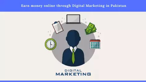Earn money online through Digital Marketing in Pakistan