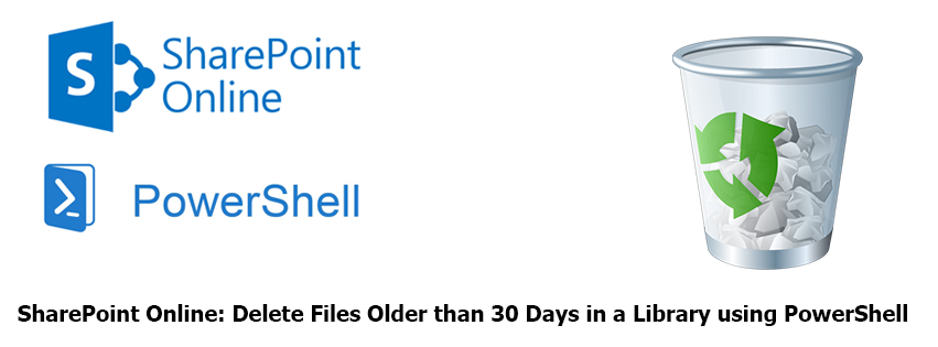 PowerShell to Delete All Files Older than 30 Days in a Document Library in SharePoint Online