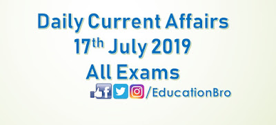 Daily Current Affairs 17th July 2019 For All Government Examinations
