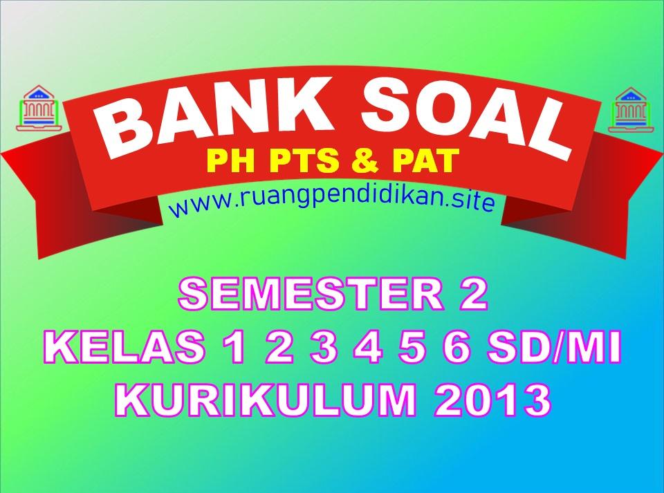 Bank Soal PH, PTS Dan PAT Semester 2
