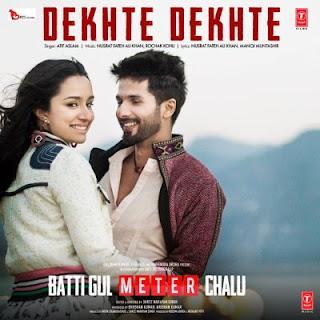 Dekhte Dekhte Officail lyrics in English and hindi  | Atif A | Batti Gul Meter Chalu | Shahid K Shraddha K | Nusrat Saab| by Lyrics beast