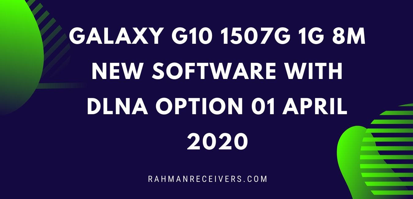 GALAXY G10 1507G 1G 8M NEW SOFTWARE WITH DLNA OPTION 01 APRIL 2020