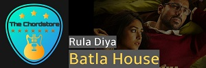Batla House - RULA DIYA Guitar Chords by Ankit Tiwari & Dhvani Bhanushali