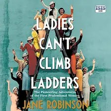 Ladies Can't Climb Ladders: Early Adventures of Working Women, the Professional Life and the Glass Ceiling audiobook cover.