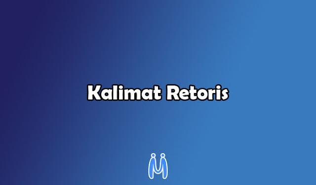 Pengertian, ciri-ciri, fungsi, dan contoh dari kalinat retoris bahasa Indonesia