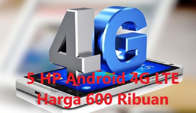 Spesikasi Hp Android 4G LTE Murah Berkualitas Terbaru 2018