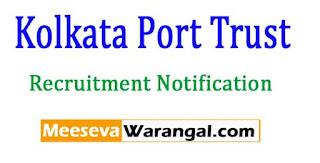 Kolkata Port Trust Recruitment Notification 2017