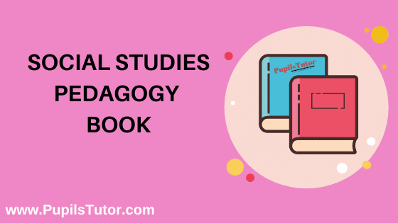 Social Studies Pedagogy Book in English Medium Free Download PDF for B.Ed 1st And 2nd Year / All Semesters And All Courses - www.PupilsTutor.Com