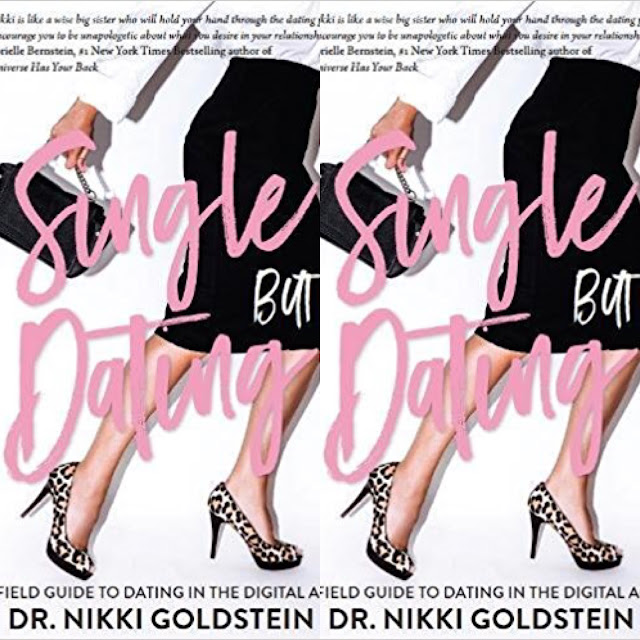 Dr Nikki Goldstein Single But Dating : A Field Guide to Dating in the Digital Age