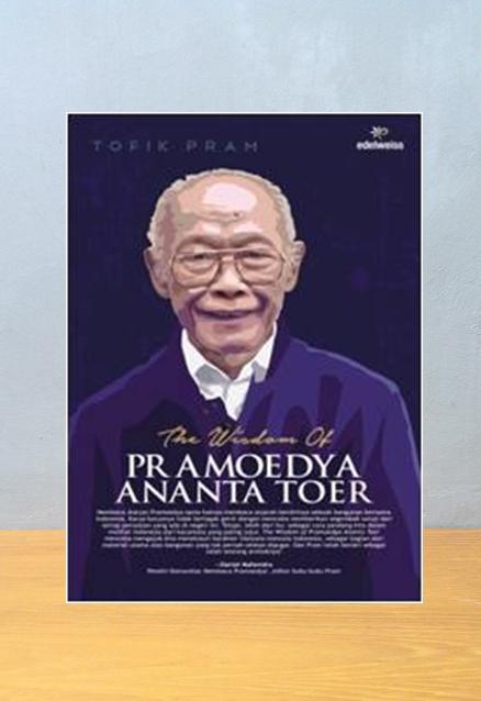 THE WISDOM OF PRAMOEDYA ANANTA TOER, Tofik Pram