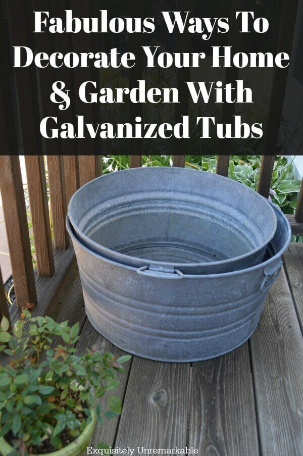 Fabulous Ways To Decorate Your Home  & Garden With Galvanized Tubs words above two empty tubs on a wooden deck