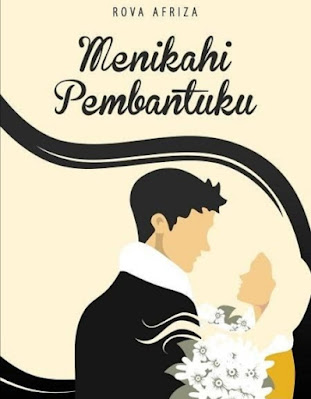 Novel Menikahi Pembantuku Karya Rova Afriza Full Episode