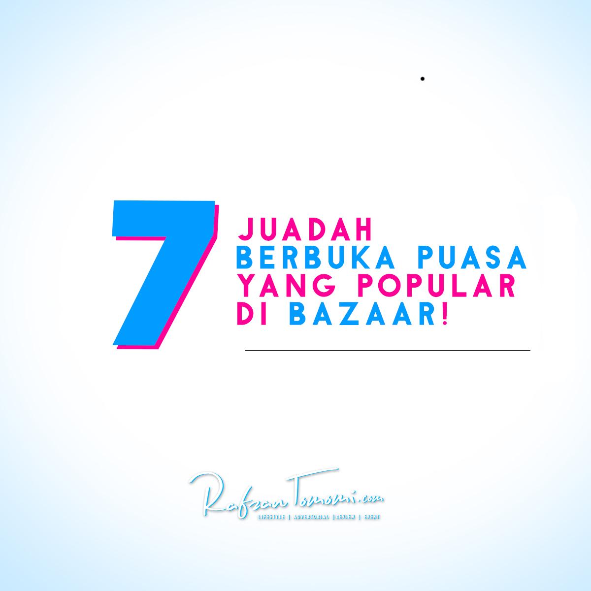 7 Juadah Berbuka Puasa Yang Popular Di Bazaar!