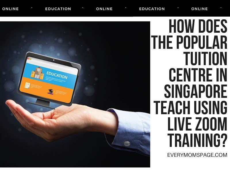 How Does The Popular Tuition Centre In Singapore Teach Using Live Zoom Training?