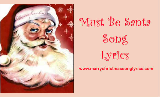 Must be Santa Song Lyrics