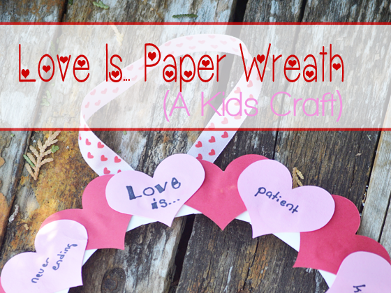 Love Is... Paper Wreath: A Valentine's Day Kids Craft