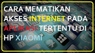 Tutorial Mematikan Akses Internet pada Aplikasi Tertentu di XIAOMI
