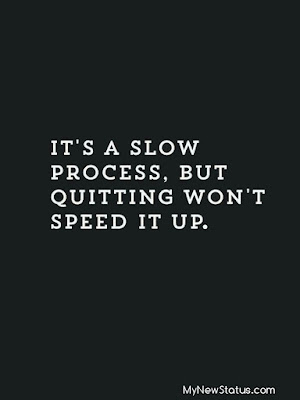 It's a slow process, but quitting won't speed it up. #MotivationalQuotes #Quotes #quotesoftheday MyNewStatus.com