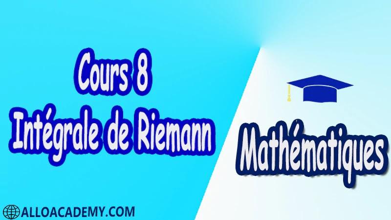 Cours 8 Intégrale de Riemann pdf Mathématiques Maths Intégrale de Riemann Intégrale Intégrale des foncions en escalier Propriétés élémentaires de l'intégrale des foncions en escalier Sommes de Riemann d'une fonction Caractérisation des foncions Riemann-intégrables Caractérisation de Lebesgues Le théorème de Lebesgue Mesure de Riemann Foncions réglées Intégrales impropres Intégration par parties Changement de variable Calcul des primitives Calculs approchés d'intégrales Suites et séries de fonctions Riemann-intégrables Cours résumés exercices corrigés devoirs corrigés Examens corrigés Contrôle corrigé travaux dirigés td