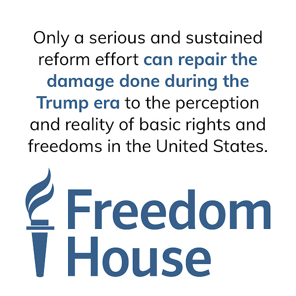 Only a serious and sustained reform effort can repair the damage done during the Trump era to the perception and reality of basic rights and freedoms in the United States. — Freedom House