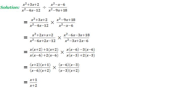 Solution:  (x^2+3x+2)/(x^2-4x-12)  ÷  (x^2-x-6)/(x^2-9x+18)       = (x^2+3x+2)/(x^2-4x-12)  ×  (x^2-9x+18)/(x^2-x-6)     = (x^2+2x+x+2)/(x^2-6x+2x-12)  ×  (x^2-6x-3x+18)/(x^2-3x+2x-6)     = (x(x+2)  +1(x+2))/(x(x-6)  +2(x-6))  ×  (x(x-6)  -3(x-6))/(x(x-3)  +2(x-3))     = ((x+2)(x+1))/((x-6)(x+2))  ×  ((x-6)(x-3))/((x-3)(x+2))     = (x+1)/(x+2)