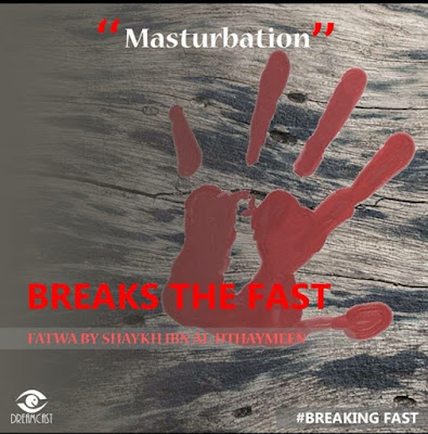 Masturbation breakes the fast | Those Things that Break the Fast or Not by Ummat-e-Nabi.com
