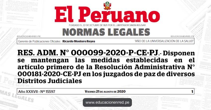 RES. ADM. N° 000099-2020-P-CE-PJ.- Disponen se mantengan las medidas establecidas en el artículo primero de la Resolución Administrativa N° 000181-2020-CE-PJ en los juzgados de paz de diversos Distritos Judiciales