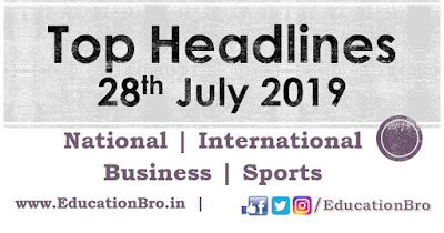 Top Headlines 28th July 2019: EducationBro