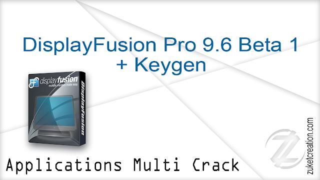 DisplayFusion Pro 9.6 Beta 1 + Keygen