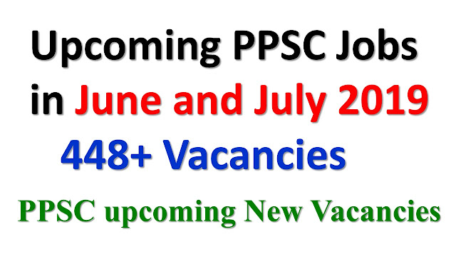 Upcoming PPSC Jobs in June and July 2019 | 448+ Vacancies
