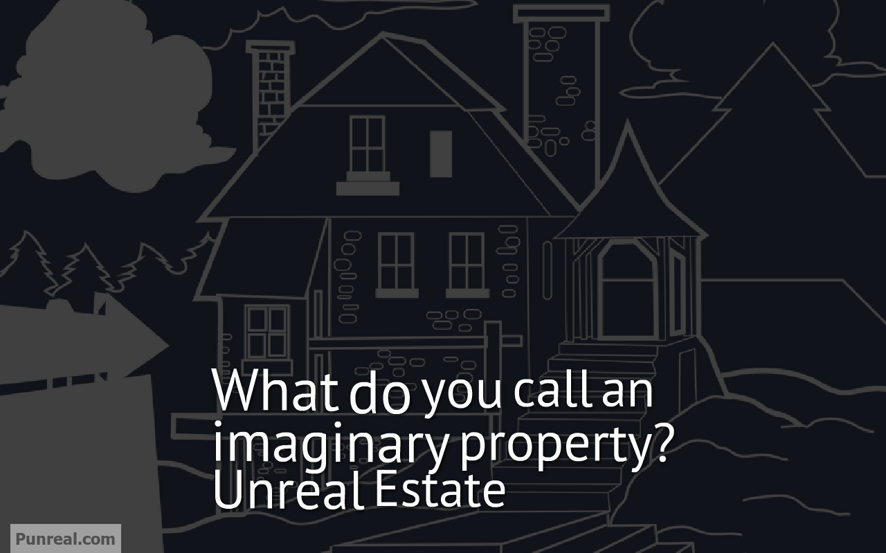 Unreal Estate is imaginary property