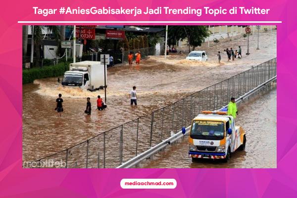 Tagar #AniesGabisakerja Jadi Trending Topic di Twitter saat Jakarta dilanda Banjir