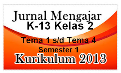 Jurnal Mengajar K-13 Kelas 2 Semester 1 (Ganjil)