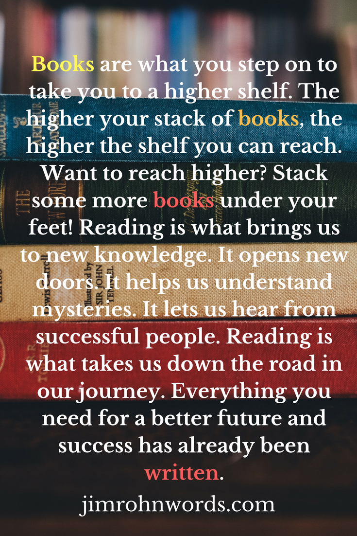 Jim Rohn quote: Books are what you step on to take you to.. Jim Rohn words