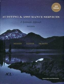 Auditing & Assurance Services  A Systematic Approach, 6th Edition by William F. Messier and Steven M. Glover