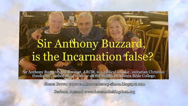 Sir Anthony Buzzard, is the Incarnation false?