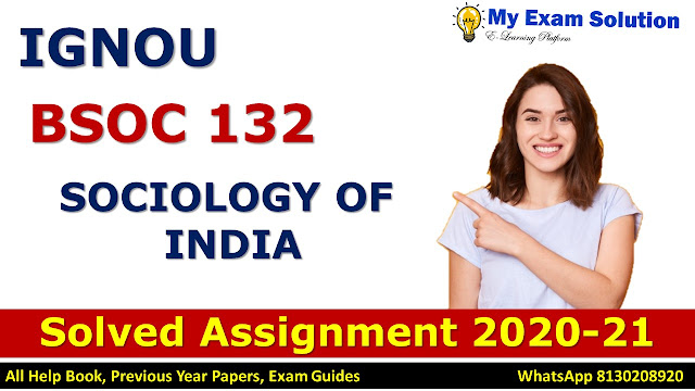 BSOC 132 SOCIOLOGY OF INDIA  Solved Assignment 2020-21, BSOC 132 Solved Assignment 2020-21, IGNOU BSOC 132 Solved Assignment 2020-21, BA Assignment 2020-21