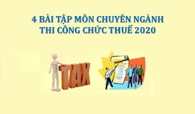 4 bài tập môn nghiệp vụ chuyên ngành - ôn thi công chức thuế năm 2020 (có lời giải)