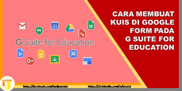 CARA MEMBUAT KUIS DI GOOGLE FORM PADA G SUITE FOR EDUCATION