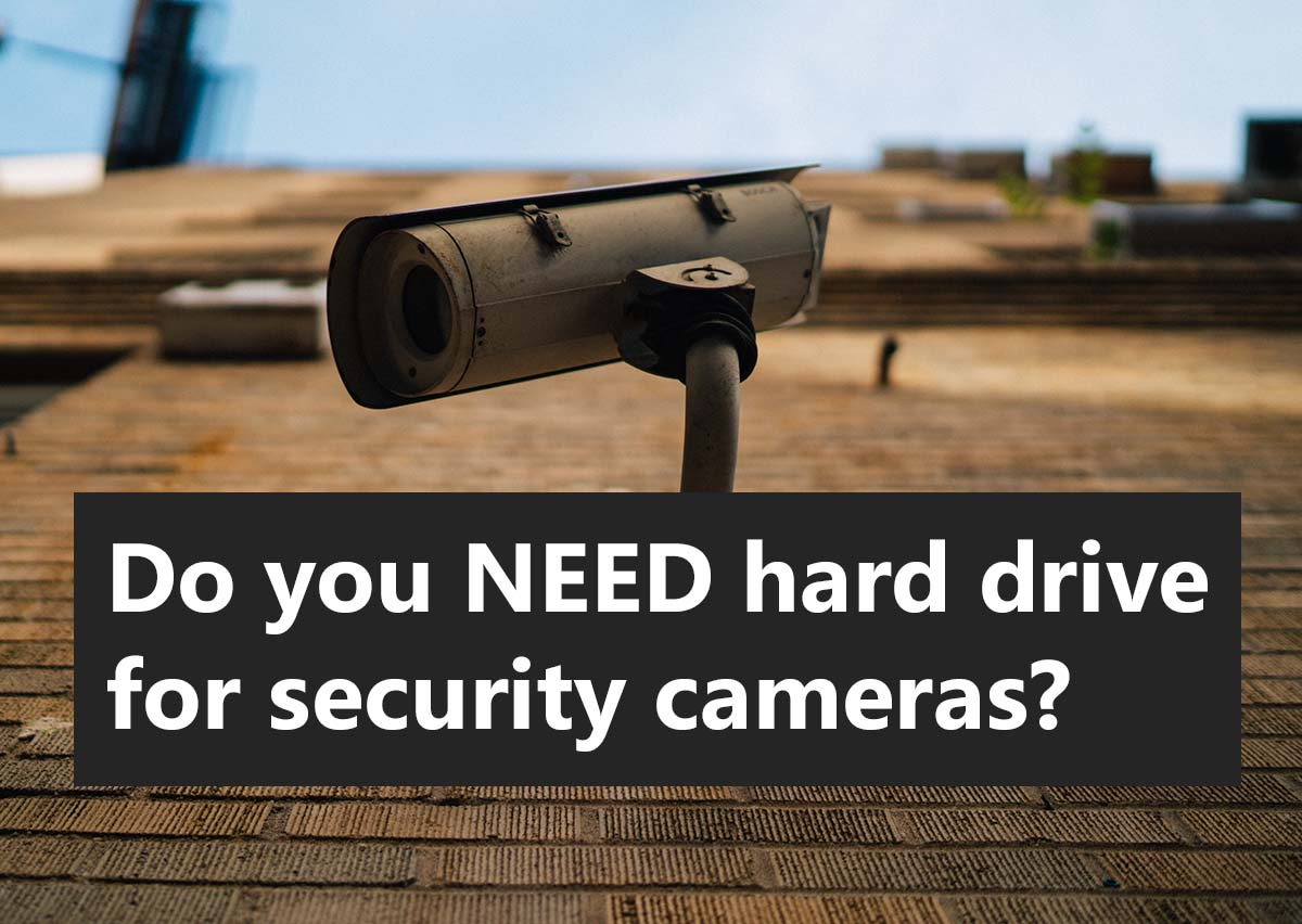 Do you need hard drive for security cameras