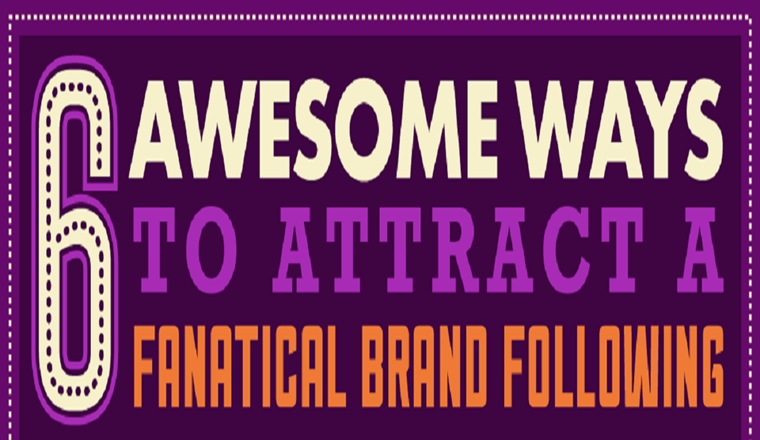 Six Ways to Attract a Fanatical Brand Following #infographic