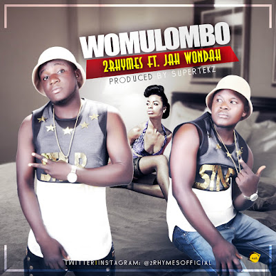Music: 2Rhymes Womulombo ft Jah Wondah |  (@2Rhymesofficial @Jahwondah64