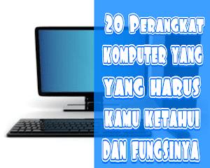 20 Perangkat Komputer Yang Harus Kamu Ketahui Beserta Fungsinya