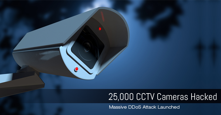 25,000 Hacked CCTV Cameras launches DDoS Attack