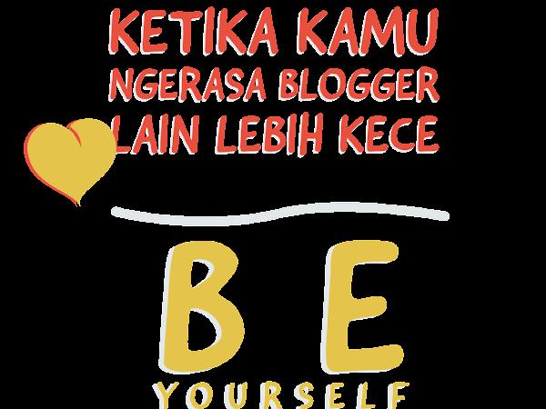 Ketika Kamu Merasa Blogger Lain Lebih Kece