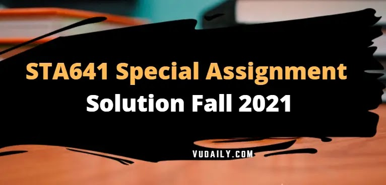 STA641 Special Grand Assignment Solution 2021