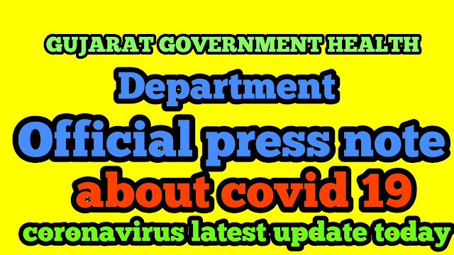 GUJARAT GOVERNMENT HEALTH DEPARTMENT OFFICIAL PRESS NOTE ABOUT COVID 19, CORONAVIRUS TODAY LATEST UPDATE, GUJARAT CORONAVIRUS CASES, INDIA LIVE UPDATE OF CORONA, COVID 19 TODAY CAES OF GUJARAT.
