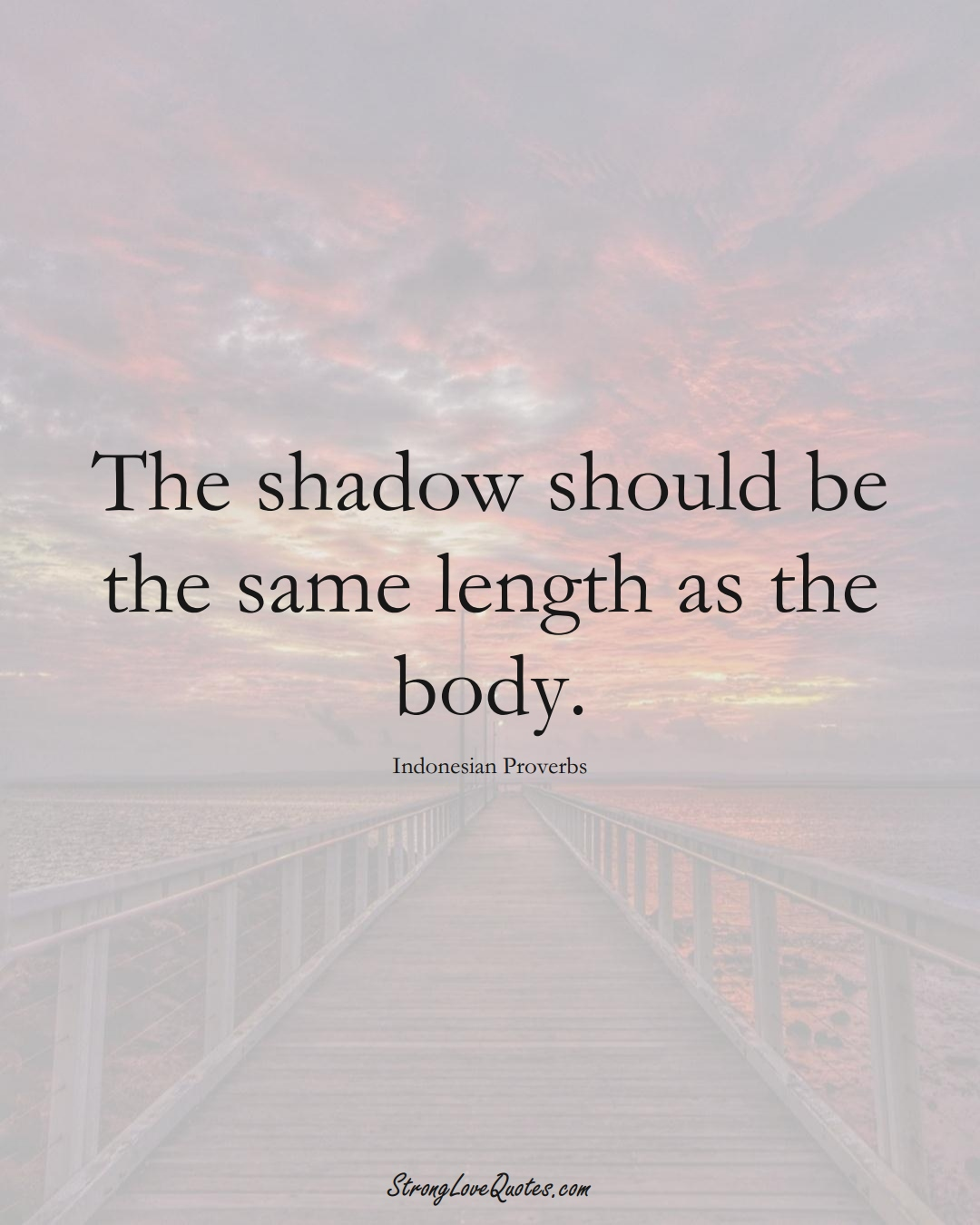 The shadow should be the same length as the body. (Indonesian Sayings);  #AsianSayings